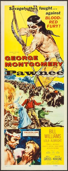 Pawnee (1957)Stars: George Montgomery, Bill Williams, Lola Albright, Francis McDonald, Dabbs Greer, Kathleen Freeman ~ Director: George Waggner