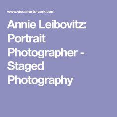 Annie Leibovitz: Portrait Photographer - Staged Photography