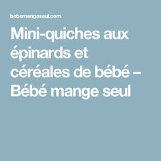 Mini-quiches aux épinards et céréales de bébé – Bébé mange seul