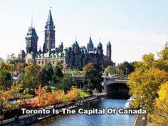 TORONTO ES LA CAPITAL DE CANADA:  Toronto, aunque es la ciudad más grande, la más poblada de Canadá y es el centro financiero del país, no es la capital de Canadá (a pesar de que es la capital de la provincia de Ontario). La capital del país es Ottawa, que también se encuentra en Ontario, pero más al norte.