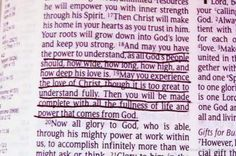 And may you have the power to understand, as all God's people should, how wide, how long, how high, and how deep His love it. May you experience the love of Christ, though it is too great to understand fully. Then you will be made complete with all the fullness of life and power that comes from G<3d. <3