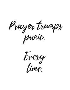 Prayer trumps panic.