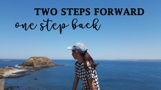 You can always take two steps forwards then stumble one step or an inch backwards and see that you are still moving and know that you will get there no matter. First Step