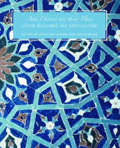 And Diverse Are Their Hues - Bloom, Jonathan; Blair, Sheila - Yale University Press