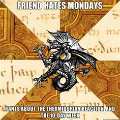 top: friend hates mondays  bottom: rants about the thermidorian reaction and the 10-day week