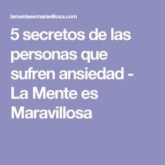 5 secretos de las personas que sufren ansiedad - La Mente es Maravillosa