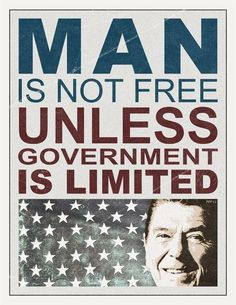 Man is not free unless government is limited. Ronald Reagan #quote