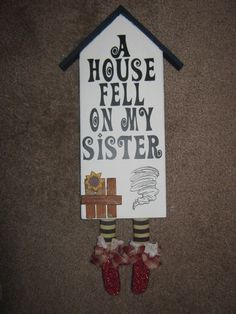 A House Fell on My Sister,  this is just too funny!!! Love it!!