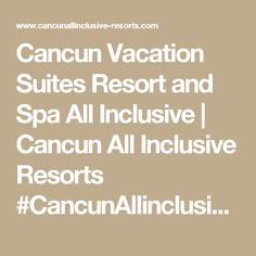 Cancun Vacation Suites Resort and Spa All Inclusive | Cancun All Inclusive Resorts #CancunAllinclusiveResorts #Cancun #Hotels #Travel #Mexico
