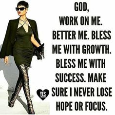 God, work on me. Better me. Bless me with success. Make sure I never lose hope or focus. Quotes To Live By, Me Quotes, Motivational Quotes, Inspirational Quotes, Qoutes, Faith Quotes, Spiritual Quotes, Positive Quotes, Positive Affirmations