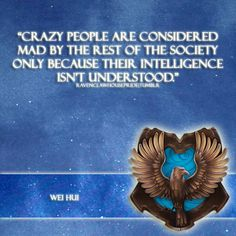 """""""Crazy people are considered mad by the rest of society only because their intelligence isn't understood."""" Wei Hui"""