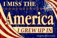 I miss the old america i grew up in donald trump 2016 meme Pray For America, I Love America, God Bless America, Patriotic Pictures, Patriotic Quotes, Patriotic Flags, American Pride, American Flag, American History