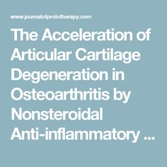 The Acceleration of Articular Cartilage Degeneration in Osteoarthritis by Nonsteroidal Anti-inflammatory Drugs - Journal of Prolotherapy