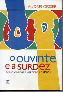Sebo Felicia Morais: O Ouvinte e a Surdez - Sobre Ensinar e Aprender a ...