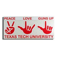 Peace, Love, Guns Up. Texas Tech.