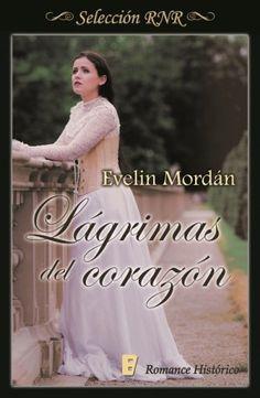 Lágrimas del corazón // Evelin Mordán // Romance histórico // Novela romántica de Selección RNR