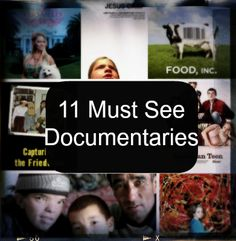 """I'll be the judge of how good these really are.....""""Must see documentaries"""".   PS. The Cove and King Corn should be added to this"""