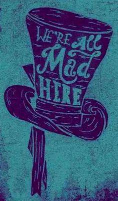 Alice in Wonderland all mad here quote via www.Facebook.com/DisneylandForMisfits