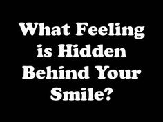 What Feeling is Hidden Behind Your Smile ?