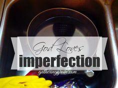 God Loves Imperfection | gatheringgrain.com