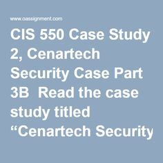 """CIS 550 Case Study 2, Cenartech Security Case Part 3B  Read the case study titled """"Cenartech Security Case, Part 3"""" located in Part 3B of the textbook. Write a three to four (3-4) page paper in which you: Recommend a policy change to further protect Cenartech such as the one the CEO issued regarding the notification of the IT department when employees join or leave the company. Evaluate Brian's actions in the beginning of the case and determine what he should have done differently in order… Policy Change, Final Exams, Case Study, Textbook, Homework, Join, Management, Student, Reading"""
