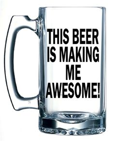 This beer is making me awesome - Funny beer mug gift for him - Christmas Gift  *** Each item is handmade to order and may vary slightly from