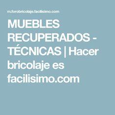 MUEBLES RECUPERADOS - TÉCNICAS | Hacer bricolaje es facilisimo.com