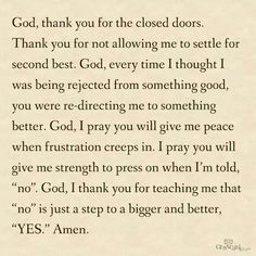"God thank you for teaching me that ""NO"" is just a step to a bigger and better ""YES"""
