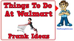 A funny list of things to do at walmart. Funny prank ideas and jokes for walmart.    #walmart #pranks #jokes