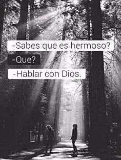 Sabes que es hermoso? _Hablar con Dios.