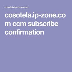 cosotela.ip-zone.com ccm subscribe confirmation