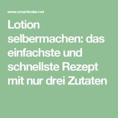 Lotion selbermachen: das einfachste und schnellste Rezept mit nur drei Zutaten