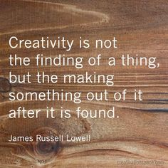 James Russel Lowell knows what is creativity