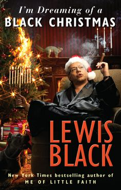 25 Days of Chirstmas--I'M DREAMING OF A BLACK CHRISTMAS from the comedian and New York Times bestselling author Lewis Black, comes a ferociously funny book about his least favorite holiday.