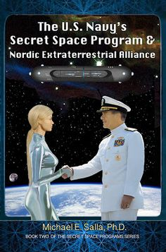 New Book by Dr. Michael Salla: Us Navy's Secret Space Program & Nordic Extraterrestrial Alliance Aliens And Ufos, Ancient Aliens, Earthship Plans, Tesla Power, New Books, Good Books, Secret Space Program, Project Blue Book, Material World