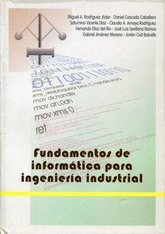 Fundamentos de informática para ingeniería industrial / Miguel A. Rodríguez Jódar...[et al.]. -- Sevilla : Universidad de Sevilla, Secretariado de Publicaciones , 2004. Ver localización en la Biblioteca de la ULL: http://absysnetweb.bbtk.ull.es/cgi-bin/abnetopac01?TITN=308094