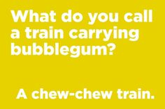 What do you call a train carrying bubblegum? Funny Corny Jokes, Short Jokes Funny, Cute Jokes, Cheesy Jokes, Funny Jokes For Kids, Funny Jokes To Tell, Funny Quotes, Kid Jokes, Humor Quotes