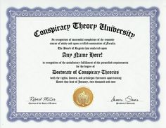 Conspiracy Theory Conspiracy Theorist Degree: Custom Gag Diploma Doctorate Certificate (Funny Customized Joke Gift - Novelty Item) by GD Novelty Items. $13.99. One customized novelty certificate (8.5 x 11 inch) printed on premium certificate paper with official border. Includes embossed Gold Seal on certificate. Custom produced with your own personalized information: Any name and any date you choose.