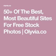 50+ Of The Best, Most Beautiful Sites For Free Stock Photos | Olyvia.co