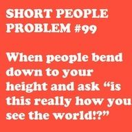 THANK GOODNESS PEOPLE DON'T DO THIS!!! O______O Thought I do feel like a tall person and say stuff like this when wearing heels. :P