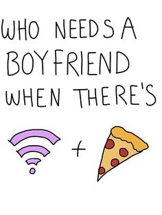 One question boyfriend or wifi and pizza