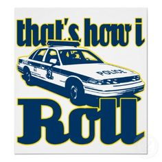 Shop Thats How I Roll Police Magnet created by LawEnforcementGifts. Police Quotes, Police Humor, Police Officer, Cop Wife, Police Wife Life, Fun Police, Police Cars, Sheriff Deputy Wife, Cop Dog