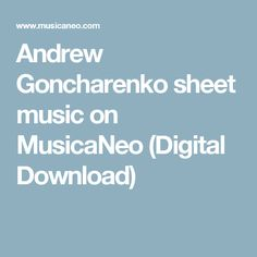 Andrew Goncharenko sheet music on MusicaNeo (Digital Download)