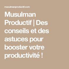 Musulman Productif | Des conseils et des astuces pour booster votre productivité !