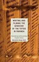 Writing and filming the genocide of the Tutsis in Rwanda : dismembering and remembering traumatic history / [eBook]  	Alexandre Dauge-Roth.  	(Series: After the empire)