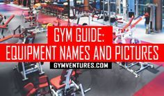 Gym Machines Guide for Beginners - Pictures and Names of Most of Workout Equipment Found in the Gym
