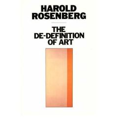 The de-definition of art / Harold Rosenberg
