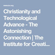 How christianity changed the world i dont think i have it yet christianity and technological advance the astonishing connection the institute for creation research fandeluxe Epub