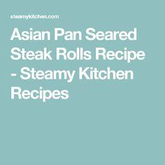 Asian Pan Seared Steak Rolls Recipe - Steamy Kitchen Recipes