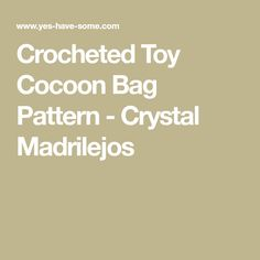 Crocheted Toy Cocoon Bag Pattern - Crystal Madrilejos